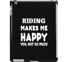 Riding Makes Me Happy You, Not So Much iPad Case/Skin
