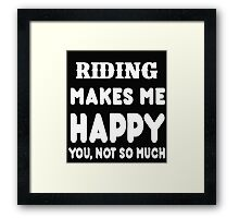 Riding Makes Me Happy You, Not So Much Framed Print
