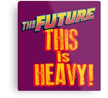 The Future, THIS IS HEAVY Metal Print