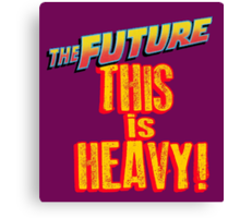 The Future, THIS IS HEAVY Canvas Print