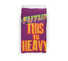 The Future, THIS IS HEAVY Duvet Cover