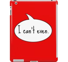 I Can't Even iPad Case/Skin