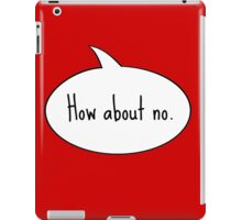 How About No. iPad Case/Skin