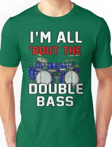 I'm all 'bout the double bass drums Unisex T-Shirt