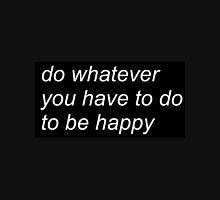 """do whatever you have to do to be happy"" (BLACK) Unisex T-Shirt"