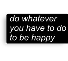 """do whatever you have to do to be happy"" (BLACK) Canvas Print"