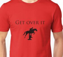 Hunter Jumper - Get Over It Unisex T-Shirt
