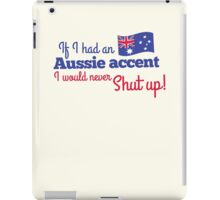 If I had an Aussie accent I would never shut up! with Australian flag iPad Case/Skin
