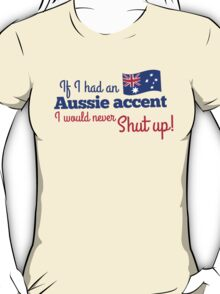 If I had an Aussie accent I would never shut up! with Australian flag T-Shirt