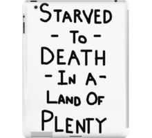 Starved To Death In A Land Of Plenty iPad Case/Skin
