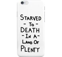 Starved To Death In A Land Of Plenty iPhone Case/Skin