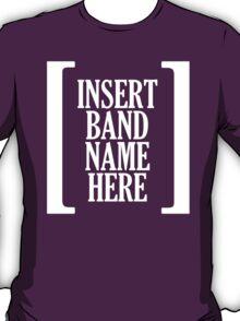 [ insert band name here ] T-Shirt
