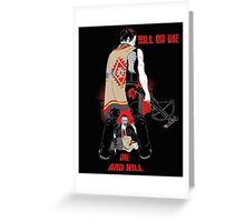 Kill or Die Greeting Card
