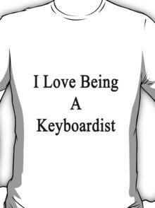 I Love Being A Keyboardist  T-Shirt