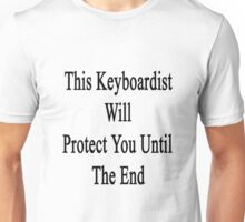 This Keyboardist Will Protect You Until The End  Unisex T-Shirt