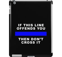 DON'T CROSS THAT LINE iPad Case/Skin