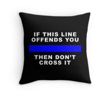 DON'T CROSS THAT LINE Throw Pillow