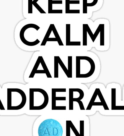 Keep Calm And Adderall on! Sticker