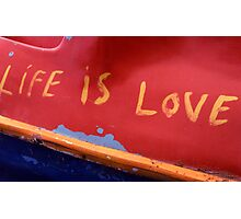 Life is Love Photographic Print