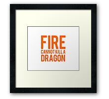 fire cannot kill a dragon Framed Print