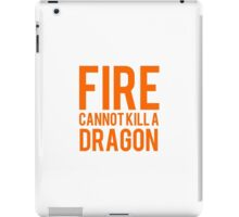 fire cannot kill a dragon iPad Case/Skin