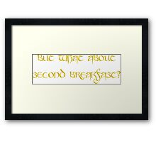 But what about second breakfast? Framed Print