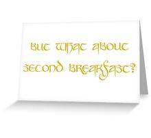 But what about second breakfast? Greeting Card