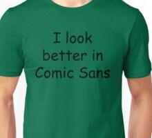I look better in Comic Sans Unisex T-Shirt