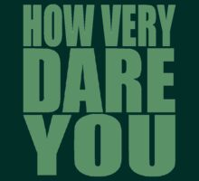 HOW VERY DARE YOU by IMPACTEES