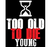 Too old to die young Photographic Print