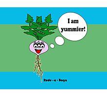 "Rude-a-Baga's ""I am Yummier!"" Photographic Print"