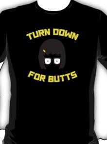 Tina Belcher - Turn down for butts T-Shirt