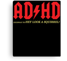 ADHD highway to hey look a squirrel! Canvas Print