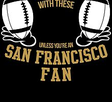 you can't play these unless you're an SAN FRANCISCO FAN by birthdaytees