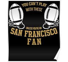 you can't play these unless you're an SAN FRANCISCO FAN Poster