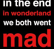 In the end in wonderland we both went mad by ScienceFaithRB