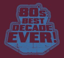 80's Best Decade Ever! Retro Distressed Logo by DeepFriedArt