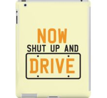 Now shut up and DRIVE iPad Case/Skin