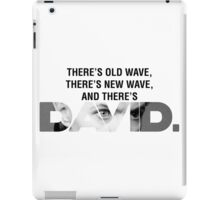 There's Old Wave, There's New Wave, and There's David Bowie. (V1) iPad Case/Skin