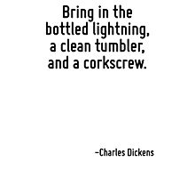 Bring in the bottled lightning, a clean tumbler, and a corkscrew. Photographic Print