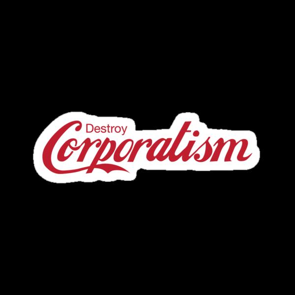 Destroy Corporatism by LibertyManiacs