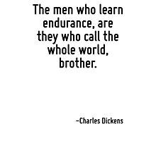 The men who learn endurance, are they who call the whole world, brother. Photographic Print