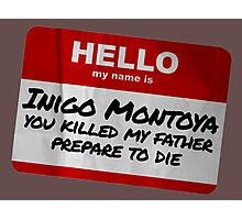 Hello My Name Is Inigo Montoya - The Princess Bride Photographic Print