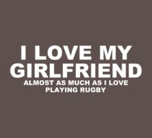 I LOVE MY GIRLFRIEND Almost As Much As I Love Playing Rugby by Chimpocalypse
