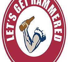 Let's Get Hammered by TenaciousTees