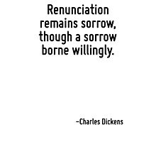 Renunciation remains sorrow, though a sorrow borne willingly. Photographic Print