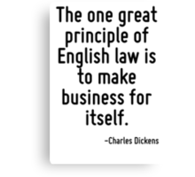 The one great principle of English law is to make business for itself. Canvas Print