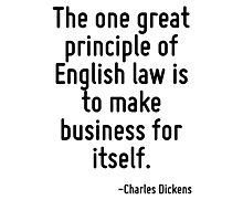 The one great principle of English law is to make business for itself. Photographic Print