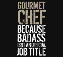 Must-Have 'Gourmet Chef because Badass Isn't an Official Job Title' Tshirt, Accessories and Gifts by Albany Retro