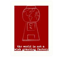 World is not a Wish Granting Factory - dark Art Print